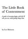 The Little Book of Contentment: A Guide to Becoming Happy with Life and Who You Are, While Getting Things Done