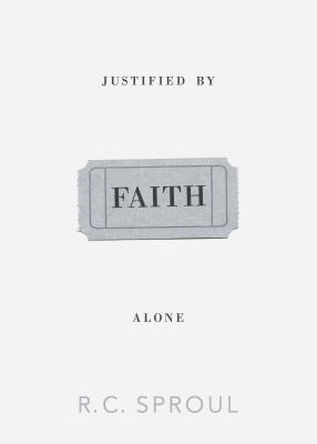 Justified by Faith Alone by R.C. Sproul