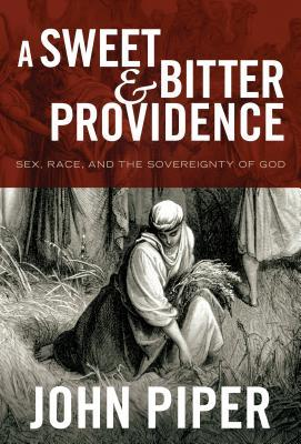 A Sweet and Bitter Providence by John Piper