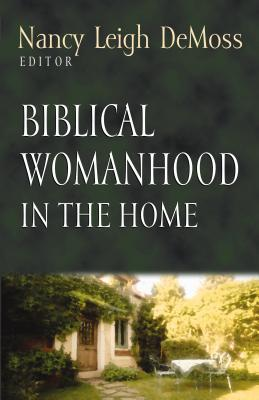 Biblical Womanhood in the Home by Nancy Leigh DeMoss