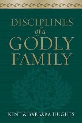 Disciplines of a Godly Family by R. Kent Hughes