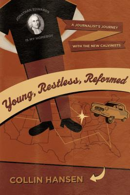 Young, Restless, Reformed by Collin Hansen