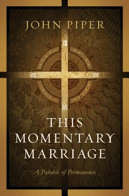 This Momentary Marriage by John Piper