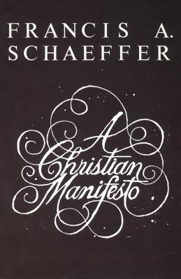 A Christian Manifesto by Francis August Schaeffer