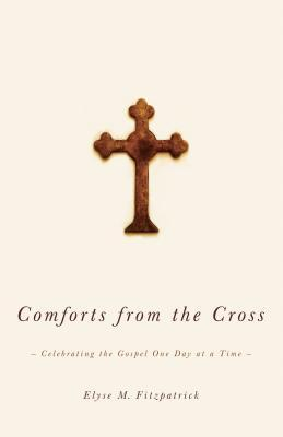 Comforts from the Cross by Elyse M. Fitzpatrick
