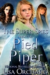 The Super Spies and the Pied Piper (book #3)