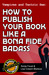 Vampires and Tantric Sex: How to Publish Your Book Like a Bona Fide Badass (Badass Writing, #3)