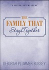 The Family That Stays Together by Deborah Plummer Bussey