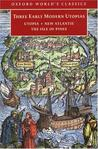 Three Early Modern Utopias: Thomas More, Utopia; Francis Bacon, New Atlantis; Henry Neville, The Isle of Pines