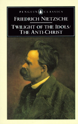 Twilight of the Idols, Or, How to Philosophize With the Hammer by Friedrich Nietzsche