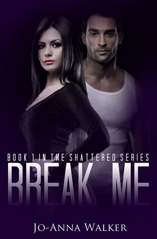 Break Me (Shattered, #1)