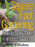 Square Foot Gardening; How to Grow More in Less Space