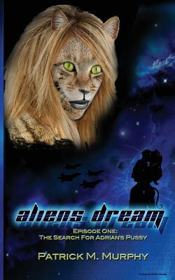 Aliens Dream (Episode one: The Hunt For Adrian's Pussy)