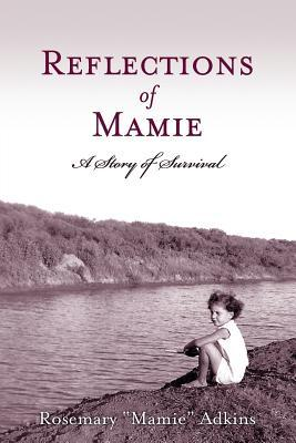 "Reflections of Mamie - A Story of Survival by Rosemary ""Mamie"" Adkins"