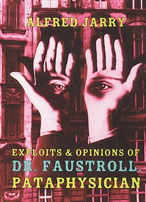 Exploits and Opinions of Dr. Faustroll, Pataphysician by Alfred Jarry