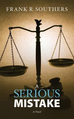 A Serious Mistake, a Novel by Frank R. Southers