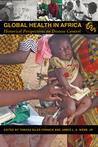 Global Health in Africa: Historical Perspectives on Disease Control