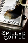 Spilled Coffee by J.B. Chicoine