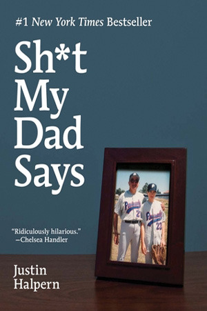 Sh*t My Dad Says by Justin Halpern