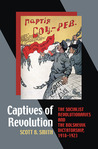 Captives of Revolution: The Socialist Revolutionaries and the Bolshevik Dictatorship, 1918�1923