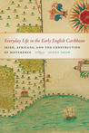 Everyday Life in the Early English Caribbean: Irish, Africans, and the Construction of Difference