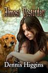 Almost Yesterday by Dennis Higgins