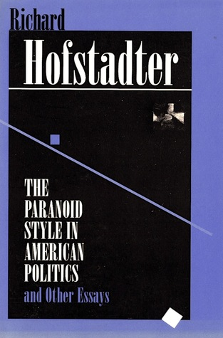 The Paranoid Style in American Politics and Other Essays by Richard Hofstadter
