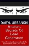 Ancient Secrets Of Lead Generation by Daryl Urbanski