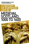 A History of Everyday Life in Medieval Scotland (A History of Everyday Life in Scotland)