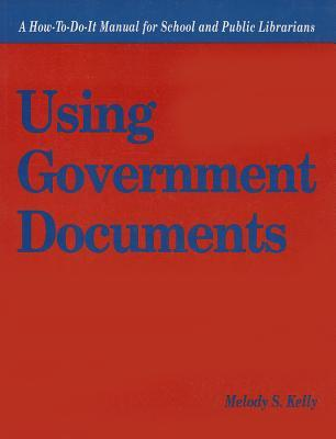 Using Government Documents: A How To Do It Manual For School Librarians