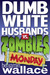 Dumb White Husbands vs. Zombies by Benjamin  Wallace