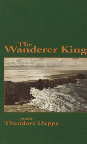 The Wanderer King by Theodore Deppe
