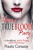 Throw a True Blood Party by Paula Conway