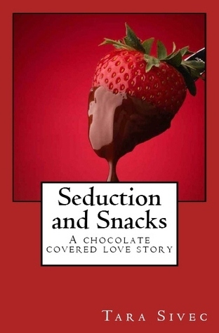 Seduction and Snacks (Chocolate Lovers, #1)