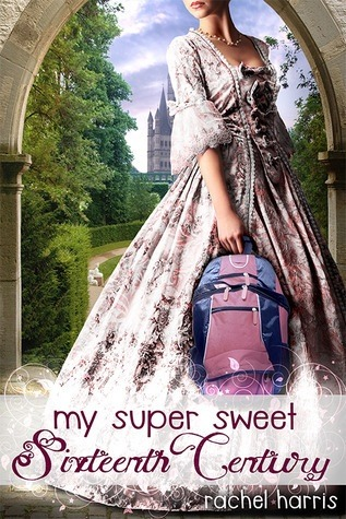 My Super Sweet Sixteenth Century by Rachel  Harris