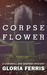Corpse Flower by Gloria Ferris