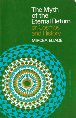 The Myth of the Eternal Return or Cosmos and History by Mircea Eliade