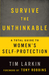 Survive the Unthinkable: The 5 Most Effective Methods and 2 Controversial Truths about Women's Self-Protection