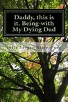 Daddy, this is it. Being-with My Dying Dad by Julie Saeger Nierenberg