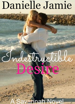 Indestructible  Desire (The Savannah Series, #3)