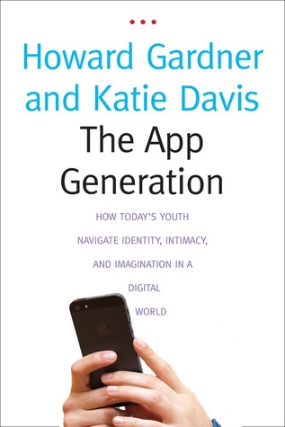 The App Generation: How Today�s Youth Navigate Identity, Intimacy, and Imagination in a Digital World