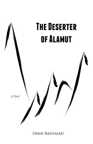 The Deserter of Alamut by Omid Banyasad