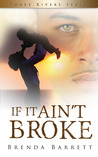 If It Ain't Broke by Brenda A. Barrett