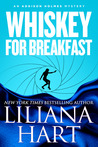 Whiskey for Breakfast by Liliana Hart