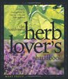 The Northwest Herb Lover's Handbook: A Guide To Growing Herbs for Cooking, Crafts, and Home Remedies