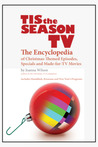 Tis the Season TV: The Encyclopedia of Christmas-Themed Episodes, Specials and Made-for-TV Movies