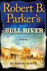Robert B. Parker's Bull River (Virgil Cole & Everett Hitch, #6)