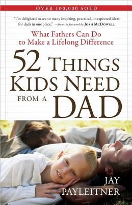 52 Things Kids Need from a Dad by Jay Payleitner