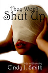 They Won't Shut Up by Cindy J.  Smith