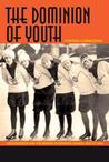 The Dominion of Youth: Adolescence and the Making of Modern Canada, 1920-1950
